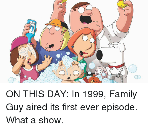 Family, Family Guy, and Memes: 00dVHS  aD ON THIS DAY: In 1999, Family Guy aired its first ever episode. What a show.