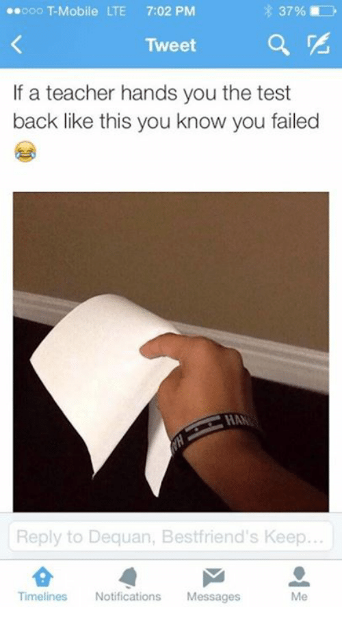 Dank, T-Mobile, and Teacher: 00o T-Mobile LTE 7:02 PM  3796  Tweet  If a teacher hands you the test  back like this you know you failed  HAN  Reply to Dequan, Bestfriend's Keep  Timelines Notifications Messages  Me