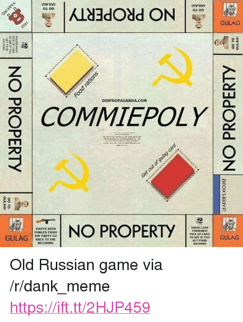 """Dank, Food, and Meme: 01 05  01 09  GULAG  DISPROPAGANDA.COM  COMMIEPOLY  YOU'VE BEEN  PURGED FROM  THE PARTY GO  BACK TO THE  NO PROPERTY  GREAT LEAP  FORWARD  PICK UP CARD  TO SEE IF YOU  GET FOOD  RATİ ONS  GULAG C  STT DGULAG <p>Old Russian game via /r/dank_meme <a href=""""https://ift.tt/2HJP459"""">https://ift.tt/2HJP459</a></p>"""
