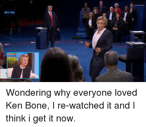 Bones, Funny, and Ken: 01:10  A Wondering why everyone loved Ken Bone, I re-watched it and I think i get it now.