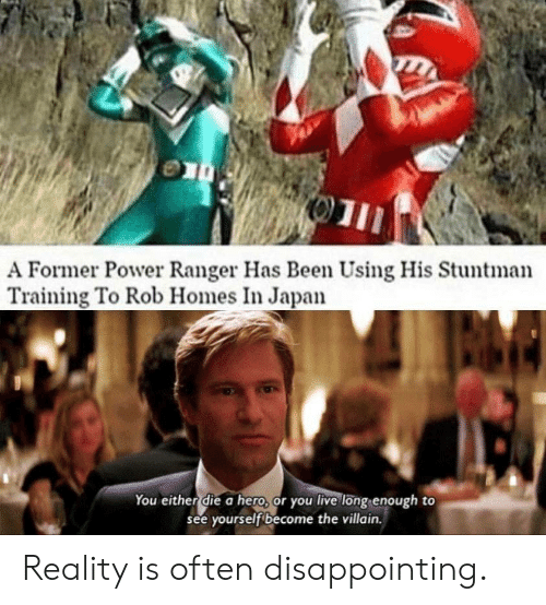 Japan, Live, and Power: 01  A Former Power Ranger Has Been Using His Stuntman  Training To Rob Homes In Japan  You either die a hero, or you live long enough to  see yourself become the villain. Reality is often disappointing.