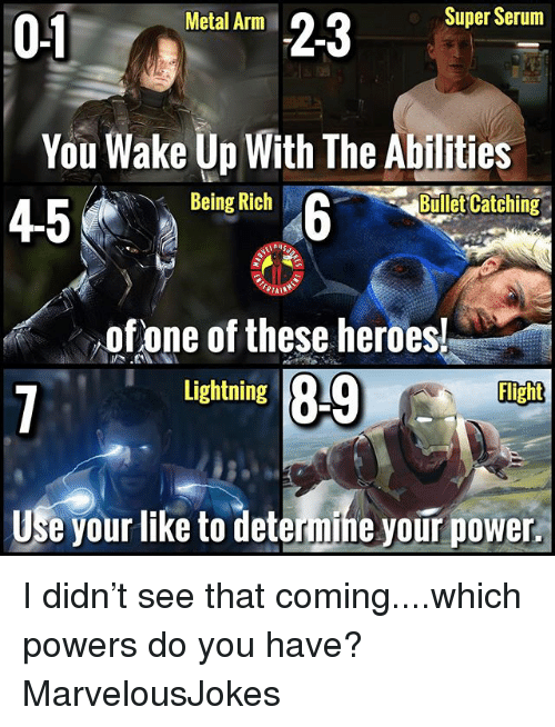 Being Rich, Memes, and Heroes: 01itl SuperSe  Metal Arm  You Wake Up With The Abilities  45  、  Being  Rich  Bullet Catching  of one of these heroes!  Lightning B9  Use your like to determine your power. I didn't see that coming....which powers do you have? MarvelousJokes
