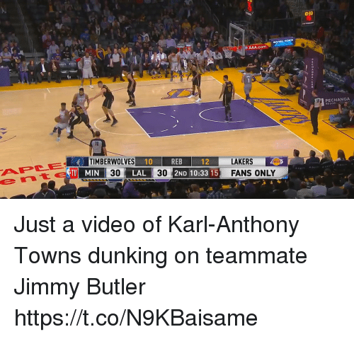 Jimmy Butler, Memes, and Karl-Anthony Towns: 033  e AAA.com  PECHANGA  RESOR  TIMBERWOLVES  10  REB  2ND 10:33 15  LAKERSAR  FANS ONLY  12  TV MIN  30  LAL  30 Just a video of Karl-Anthony Towns dunking on teammate Jimmy Butler https://t.co/N9KBaisame