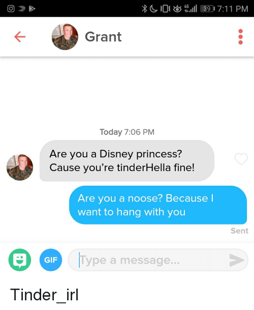 Disney, Gif, and Tinder: 03917:11 PM  Grant  Today 7:06 PM  Are you a Disney princess?  Cause you're tinderHella fine!  Are you a noose? Because  want to hang with you  Sent  GIF  ype a message.. Tinder_irl