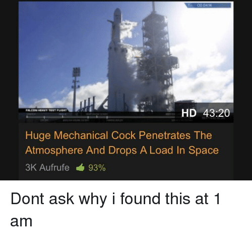 Space, Ask, and Atmosphere: 0414  HD 43:20  Huge Mechanical Cock Penetrates The  Atmosphere And Drops A Load In Space  3K Aufrufe 93% Dont ask why i found this at 1 am
