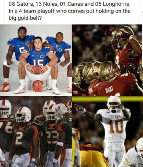 Gold, Who, and Big: 08 Gators, 13 Noles, 01 Canes and 05 Longhorns  In a 4 team playoff who comes out holding on the  big gold belt?