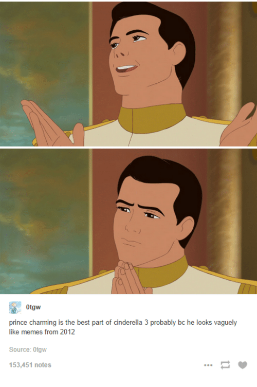 0tgw prince charming is the best part of cinderella 3 1463185 0tgw prince charming is the best part of cinderella 3 probably bc,Cinderella Prince Charming Meme
