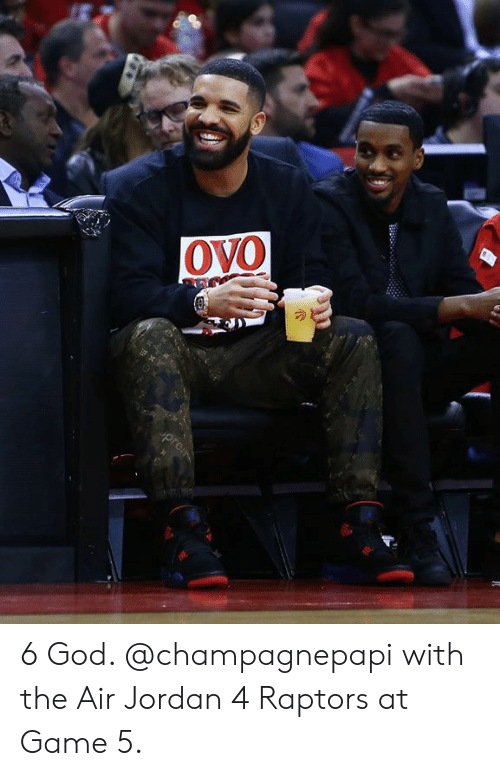 best sneakers 3638e 6c1a6 0VO 2t 6 God With the Air Jordan 4 Raptors at Game 5 | Air ...