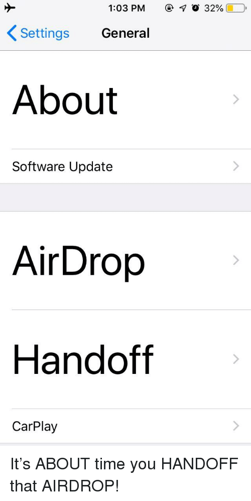 Time, Software, and You: 1:03 PM  O 32% (10,  Settings General  About  Software Update  AirDrop  Handoff  CarPlay