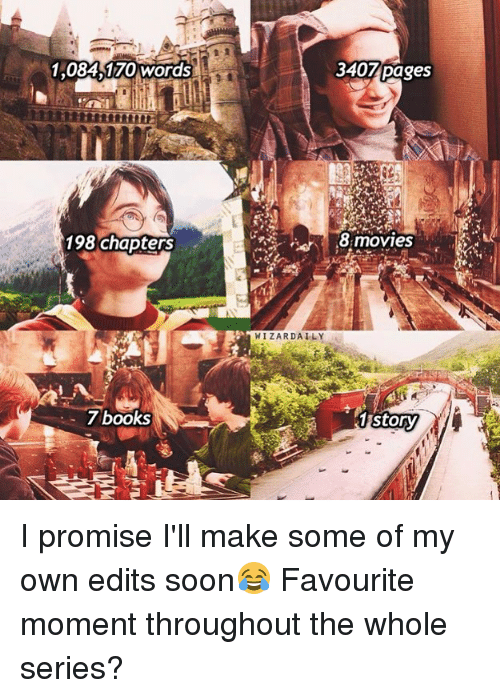 Books, Memes, and Soon...: 1,084 170 words  3407 pages  198 chapters  8movies  IZARDAILY  7 books  story I promise I'll make some of my own edits soon😂 Favourite moment throughout the whole series?