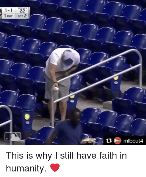 Faith, Humanity, and Why: 1-1 22  OUT BOT 2  ( mlbcut4 This is why I still have faith in humanity. ❤️