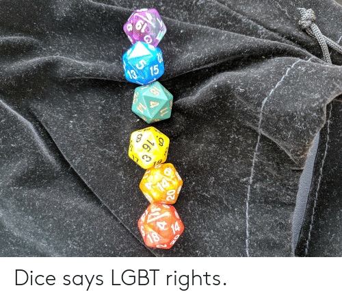 Lgbt, Dice, and DnD: 1  18 14  16 Dice says LGBT rights.
