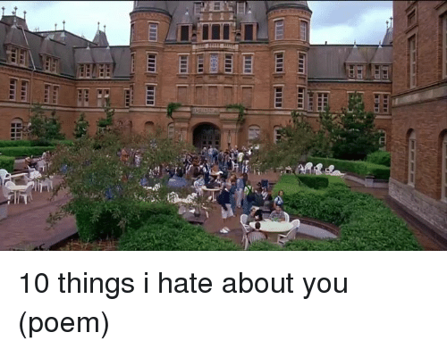 10 Things I Hate About You Poem: 25+ Best 10 Things I Hate About You Poem Memes