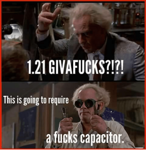 1 21 givafucks this is going to require a fucks capacitor 24927725 121 givafucks??! this is going to require a fucks capacitor