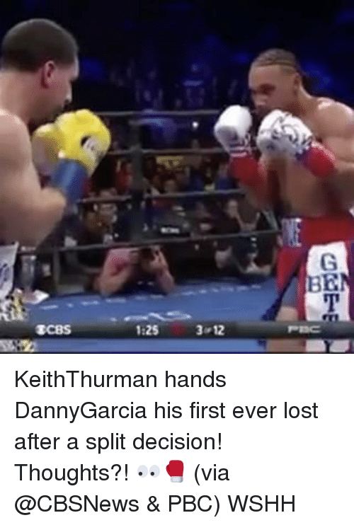Memes, 🤖, and Via: 1:25  3-12  GET KeithThurman hands DannyGarcia his first ever lost after a split decision! Thoughts?! 👀🥊 (via @CBSNews & PBC) WSHH