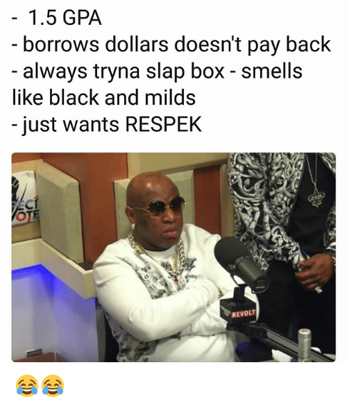 Funny, Black, and Back: 1.5 GPA  borrows dollars doesn't pay back  always tryna slap box - smells  like black and milds  - just wants RESPEK  REVOLT 😂😂