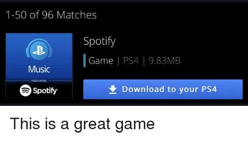 1-50 of 96 Matches Spotify Game | PS4 |983MB Music FEATURING Spotify