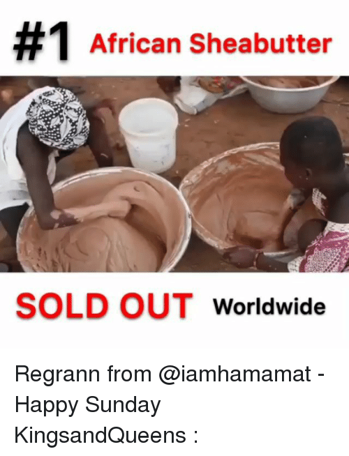 Memes, Happy, and Sunday:  #1 African Sheabutter  SOLD OUT Worldwide Regrann from @iamhamamat - Happy Sunday KingsandQueens :