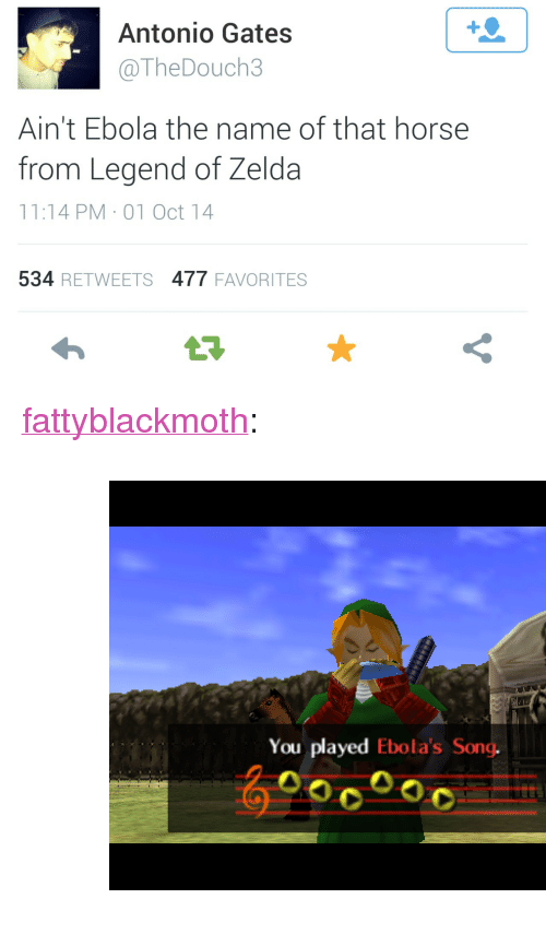"""Target, Tumblr, and Ebola: 1  Antonio Gates  @TheDouch3  Ain't Ebola the name of that horse  from Legend of Zelda  11:14 PM 01 Oct 14  534 RETWEETS 477 FAVORITES <p><a class=""""tumblr_blog"""" href=""""http://fattyblackmoth.tumblr.com/post/99655079170"""" target=""""_blank"""">fattyblackmoth</a>:</p> <blockquote> <p><figure class=""""tmblr-full"""" data-orig-height=""""375"""" data-orig-width=""""500"""" data-orig-src=""""https://78.media.tumblr.com/9b4e7fc52f6ea83b128319eb35849420/tumblr_nd8n1nlFFV1t8oj0to1_500.png""""><img alt="""""""" src=""""https://78.media.tumblr.com/35547b476155b52ed8397a14371d9d68/tumblr_inline_p7tsn3Bxxe1r5b9dv_540.png"""" data-orig-height=""""375"""" data-orig-width=""""500"""" data-orig-src=""""https://78.media.tumblr.com/9b4e7fc52f6ea83b128319eb35849420/tumblr_nd8n1nlFFV1t8oj0to1_500.png""""/></figure></p> </blockquote>"""
