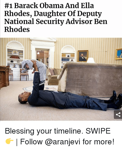 Memes, Obama, and Barack Obama:  #1 Barack Obama And Ella  Rhodes, Daughter Of Deputy  National Security Advisor Ben  Rhodes Blessing your timeline. SWIPE 👉 | Follow @aranjevi for more!