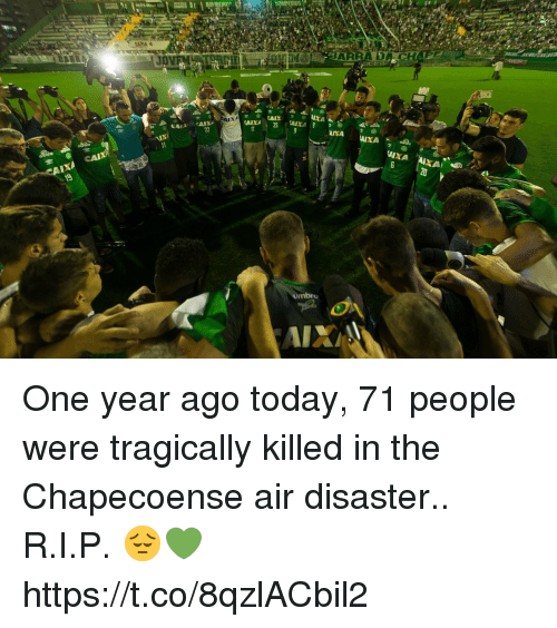 Soccer, Today, and Air: 1  CAIXA 25  Umbro One year ago today, 71 people were tragically killed in the Chapecoense air disaster..  R.I.P. 😔💚 https://t.co/8qzlACbil2