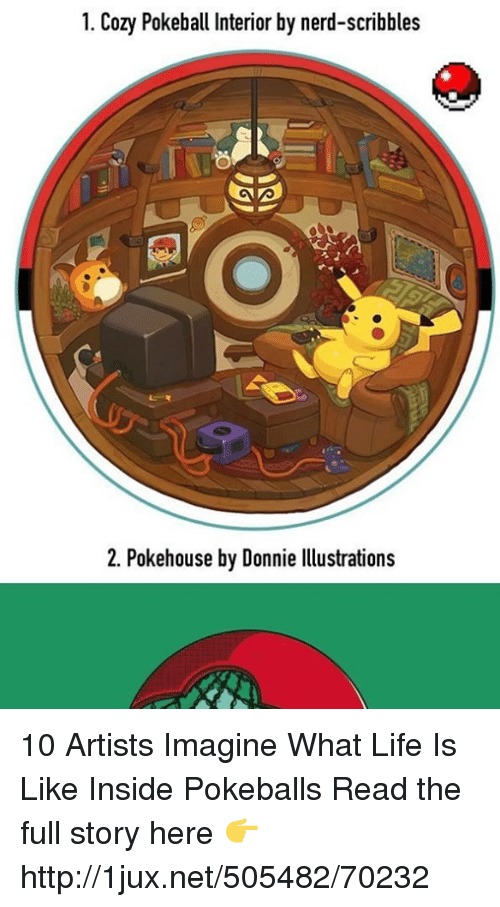 1 Cozy Pokeball Interior by Nerd-Scribbles 2 Pokehouse by