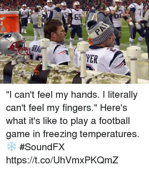 """Football, Memes, and Game: 1  EA """"I can't feel my hands. I literally can't feel my fingers.""""  Here's what it's like to play a football game in freezing temperatures. ❄️ #SoundFX https://t.co/UhVmxPKQmZ"""