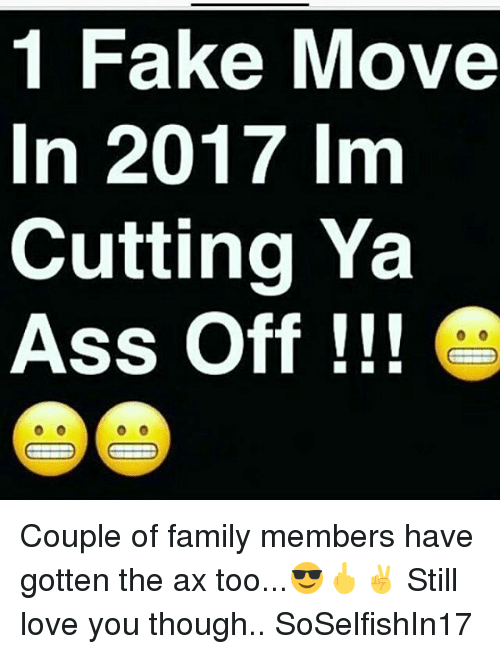 1 fake move in 2017 im cutting ya ass off 12269966 search fake family memes on me me