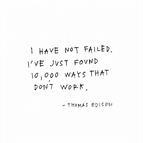 Edison,  Dont, and That: 1 HAVE NOT FAILED.  I'VE JVST FOVND  0,000 WAYS THAT  DONT WoPk.  - THoMA S EDISON