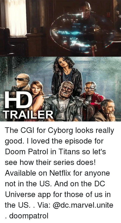 Memes, Netflix, and Good: -1  HD  TRAILER The CGI for Cyborg looks really good. I loved the episode for Doom Patrol in Titans so let's see how their series does! Available on Netflix for anyone not in the US. And on the DC Universe app for those of us in the US. . Via: @dc.marvel.unite . doompatrol