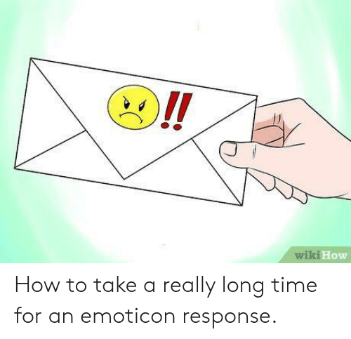How To, Time, and Wiki: 1  How  wiki How to take a really long time for an emoticon response.