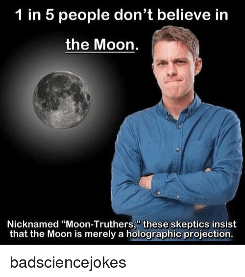 """Memes, Moon, and 🤖: 1 in 5 people don't believe in  the Moon.  Nicknamed """"Moon-Truthers,"""" these skeptics insist  that the Moon is merely a holographic projection. badsciencejokes"""
