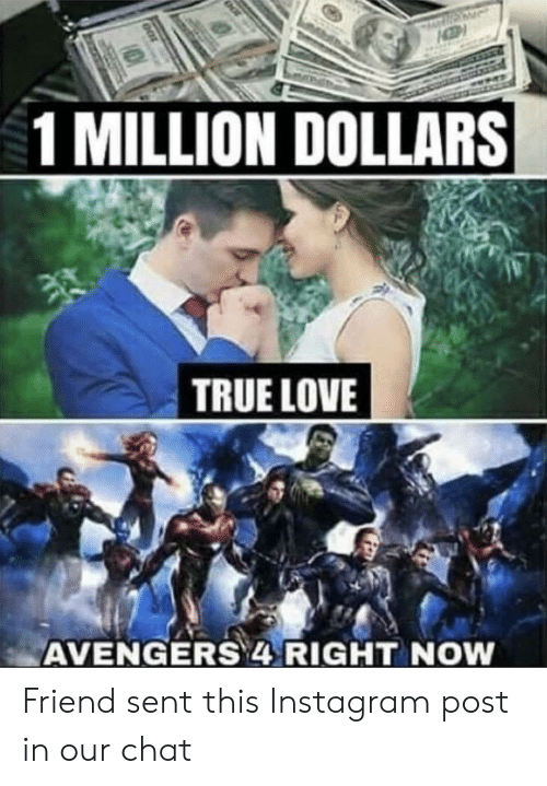 Instagram, Love, and True: 1 MILLION DOLLARS  TRUE LOVE  AVENGERS RIGHT NOW Friend sent this Instagram post in our chat