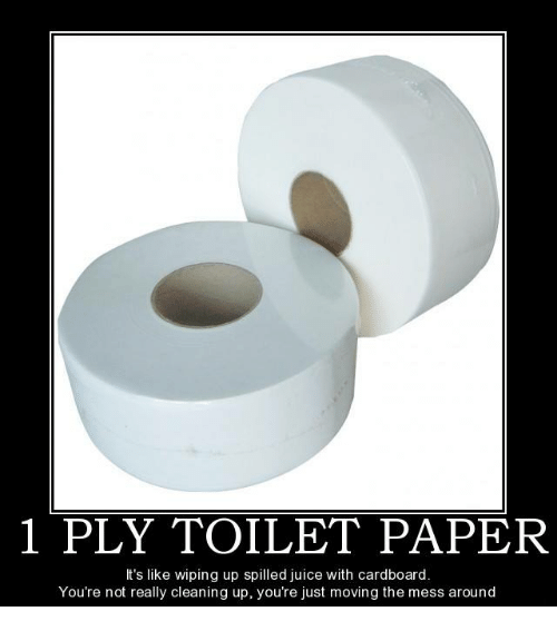 1 PLY TOILET PAPER It\'s Like Wiping Up Spilled Juice With Cardboard ...