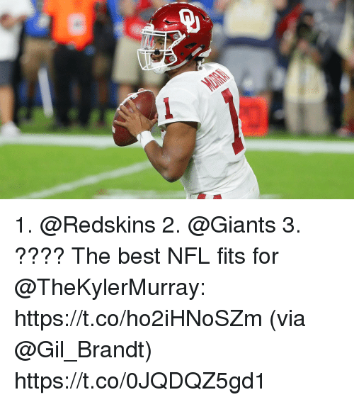 Memes, Nfl, and Washington Redskins: 1. @Redskins 2. @Giants 3. ????  The best NFL fits for @TheKylerMurray: https://t.co/ho2iHNoSZm (via @Gil_Brandt) https://t.co/0JQDQZ5gd1