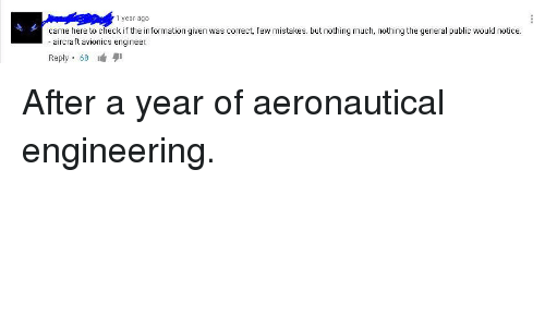 Information, Engineering, and Iamverysmart: 1 year ago  came here to check f the information given was correct, few mista es but nothing ㎡uch nothing the genera pubilc would not co  - aircraft avionics engineer.  Reply. 68 lé 퀴