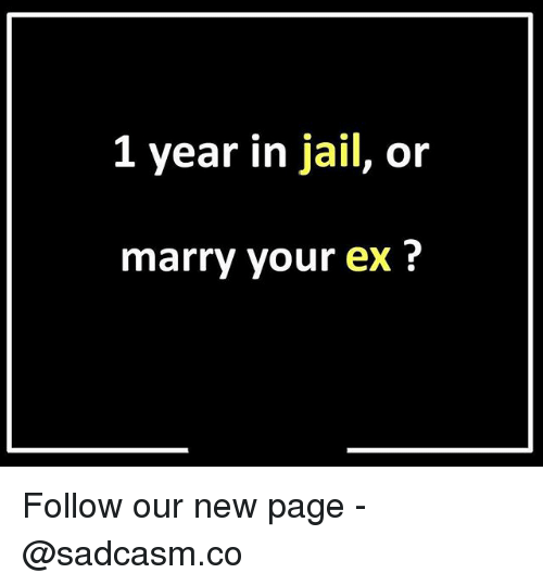 Jail, Memes, and 🤖: 1 year in jail, or  marry your ex? Follow our new page - @sadcasm.co