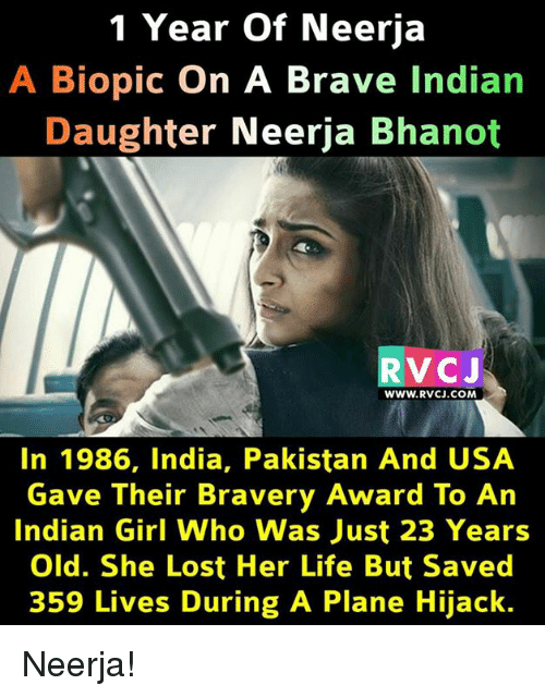 Life, Memes, and Lost: 1 Year of Neerja  A Biopic On A Brave Indian  Daughter Neerja Bhanot  VC J  www.RVCJ.COM  In 1986, India, Pakistan And USA  Gave Their Bravery Award To An  Indian Girl Who Was Just 23 Years  Old. She Lost Her Life But Save  359 Lives During A Plane Hijack. Neerja!