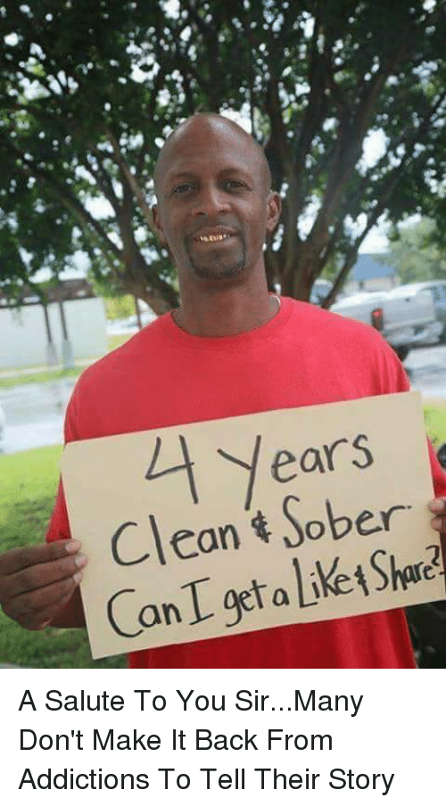 Memes, Sober, and Back: 1 Years  Clean Sober  CanI get a Liket Share A Salute To You Sir...Many Don't Make It Back From Addictions To Tell Their Story
