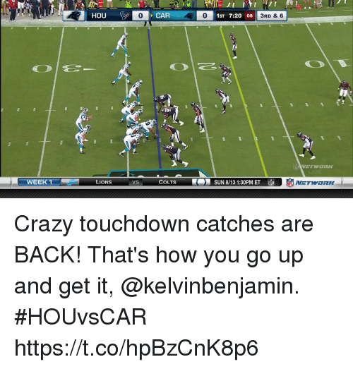 me.me: 10  0  CAR  0  0 1ST 7:20 08  3RD & 6  WEEK 1  LIONS  VS  COLTS  SUN 8/13 1:30PM ET EL  NETWORK Crazy touchdown catches are BACK!  That's how you go up and get it, @kelvinbenjamin.  #HOUvsCAR https://t.co/hpBzCnK8p6
