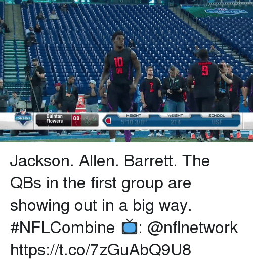 Memes, School, and Flowers: 10  08  Quinton QB  Flowers  HEIGHT  WEIGHT  SCHOOL  COMBINE Jackson. Allen. Barrett.  The QBs in the first group are showing out in a big way. #NFLCombine  📺: @nflnetwork https://t.co/7zGuAbQ9U8