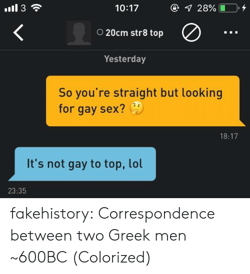 Lol, Sex, and Target: 10:17  o 20cm str8 top  Yesterday  So you're straight but looking  for gay sex?  18:17  It's not gay to top, lol  23:35 fakehistory: Correspondence between two Greek men ~600BC (Colorized)