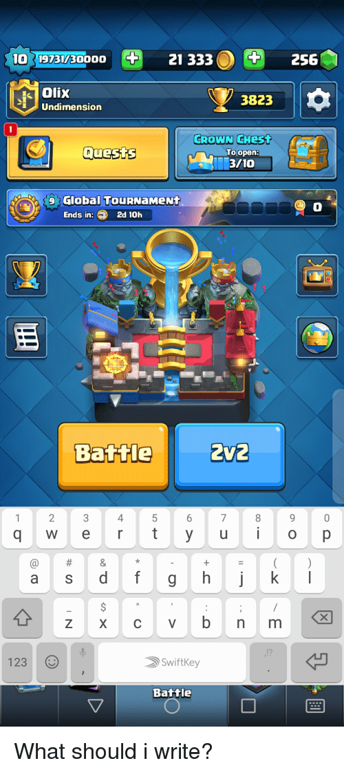 Open, Crown, and What: 10 19731/300D21 333  256  Olix  Undimension  3823  CROWN CHest  Quests  To open:  3/10  Global TouRNaMeNt  Ends in:2d 10h  Battle2V2  2  4  q W ert  123  Swiftkey  Battle