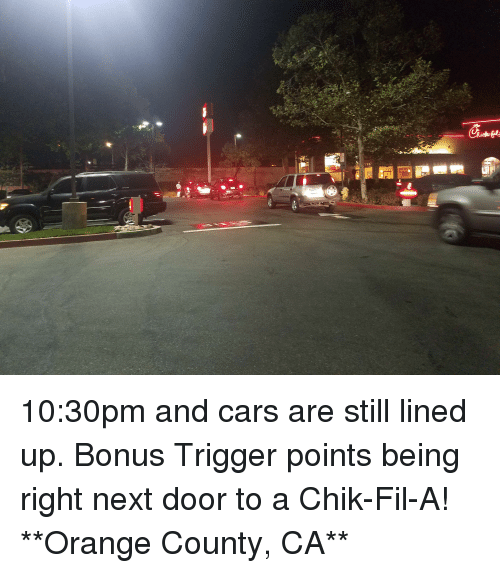 Cars, Orange, and Next: 10:30pm and cars are still lined up. Bonus Trigger points being right next door to a Chik-Fil-A! **Orange County, CA**