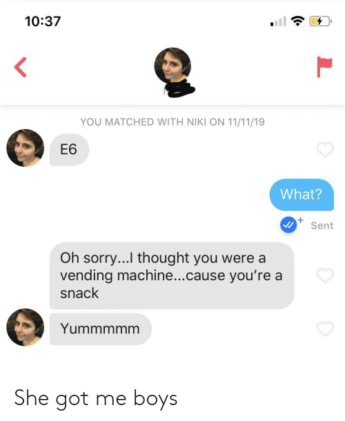 Sorry, Thought, and Boys: 10:37  <  YOU MATCHED WITH NIKI ON 11/11/19  Е6  What?  +  Sent  Oh sorry...I thought you were a  vending machine...cause you're a  snack  Yummmmm  L She got me boys