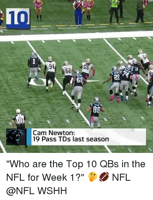 "Cam Newton, Memes, and Nfl: 10  52  20  Cam Newton:  19 Pass TDs last season ""Who are the Top 10 QBs in the NFL for Week 1?"" 🤔🏈 NFL @NFL WSHH"