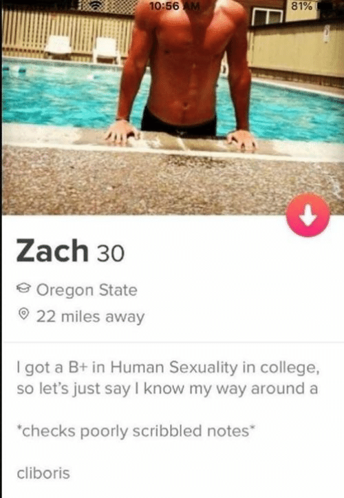 College, Dank, and Oregon: 10:56 AM  81%  Zach 30  Oregon State  22 miles away  I got a B+ in Human Sexuality in college,  so let's just say I know my way around a  checks poorly scribbled notes  cliboris