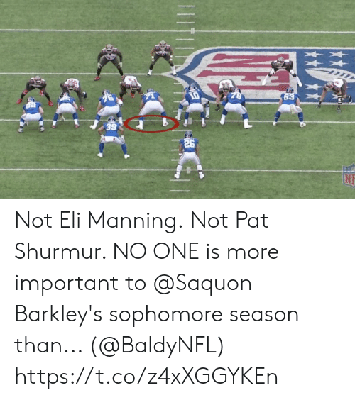 Eli Manning, Memes, and 🤖: 10  63  26 Not Eli Manning. Not Pat Shurmur.   NO ONE is more important to @Saquon Barkley's sophomore season than... (@BaldyNFL) https://t.co/z4xXGGYKEn