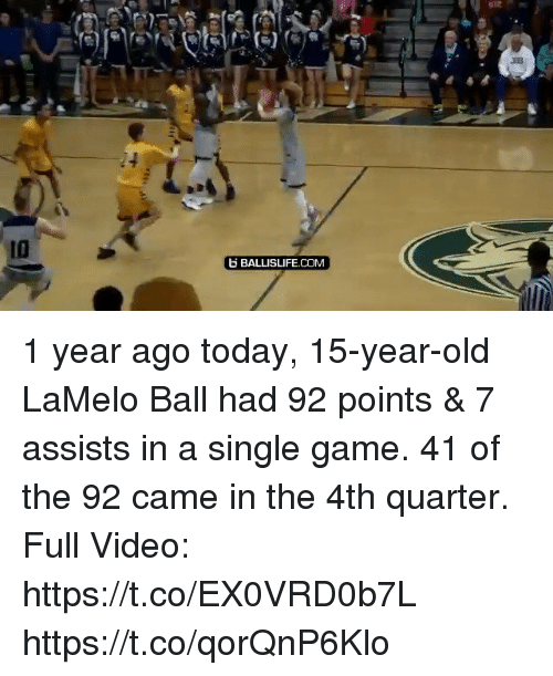 Memes, Game, and Today: 10  BALLISLIFE.COM 1 year ago today, 15-year-old LaMelo Ball had 92 points & 7 assists in a single game. 41 of the 92 came in the 4th quarter.   Full Video: https://t.co/EX0VRD0b7L https://t.co/qorQnP6Klo