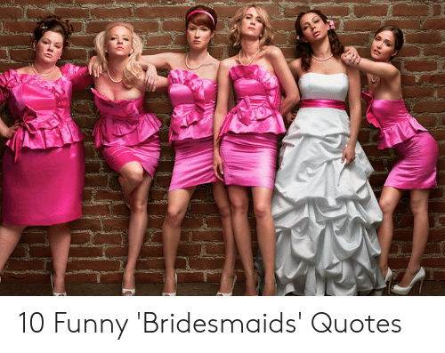 10 Funny \'Bridesmaids\' Quotes | Funny Meme on ME.ME